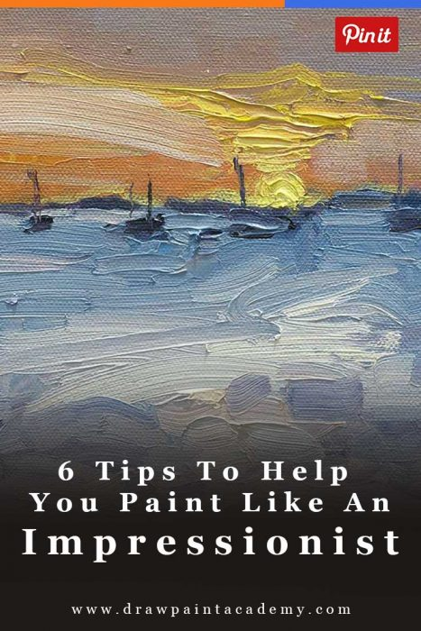 6 Tips To Help You Paint Like An Impressionist
